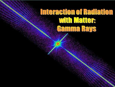 Interaction of Radiation with Matter Gamma Rays