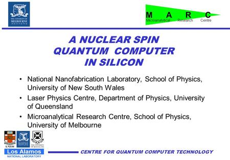 CENTRE FOR QUANTUM COMPUTER TECHNOLOGY A NUCLEAR SPIN QUANTUM COMPUTER IN SILICON National Nanofabrication Laboratory, School of Physics, University of.