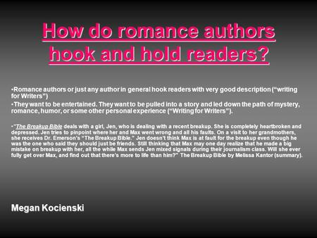 "How do romance authors hook and hold readers? Romance authors or just any author in general hook readers with very good description (""writing for Writers"")Romance."