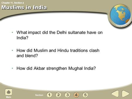 Chapter 11, Section Muslims in India What impact did the Delhi sultanate have on India? How did Muslim and Hindu traditions clash and blend? How did Akbar.
