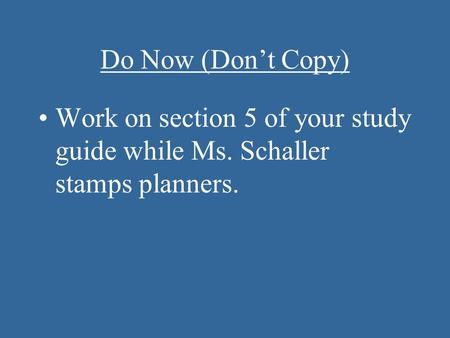Do Now (Don't Copy) Work on section 5 of your study guide while Ms. Schaller stamps planners.