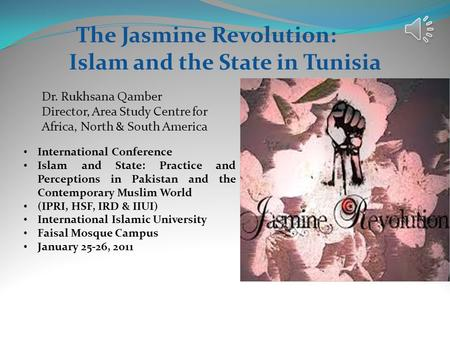 The Jasmine Revolution: Islam and the State in Tunisia Dr. Rukhsana Qamber Director, Area Study Centre for Africa, North & South America International.
