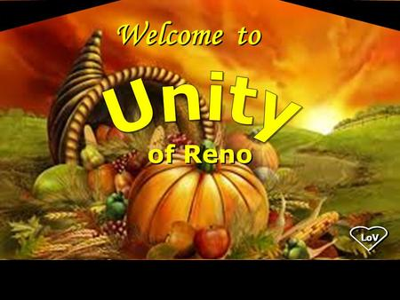 LoV Welcome to of Reno LoV. Joy is not in things; it is in us.