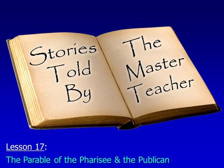 Lesson 17: The Parable of the Pharisee & the Publican.