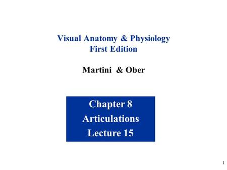 1 Chapter 8 Articulations Lecture 15 Visual Anatomy & Physiology First Edition Martini & Ober.