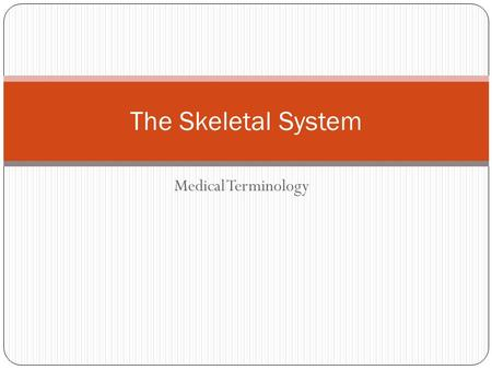 Medical Terminology The Skeletal System. Bones ___________and give ________________to the body. This framework helps protect __________________ and furnishes.