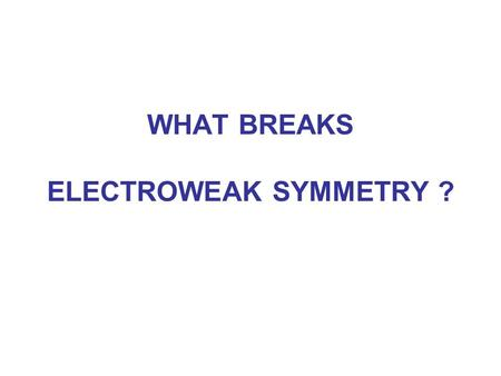 WHAT BREAKS ELECTROWEAK SYMMETRY ?. We shall find the answer in experiments at the LHC? Most likely it will tells us a lot about the physics beyond the.