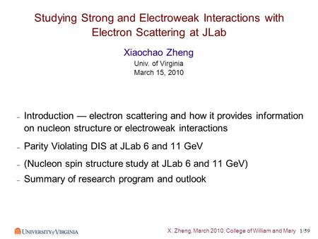 X. Zheng, March 2010, College of William and Mary 1/59 Studying Strong and Electroweak Interactions with Electron Scattering at JLab – Introduction — electron.