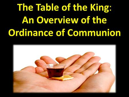 An Overview of the Ordinance of Communion