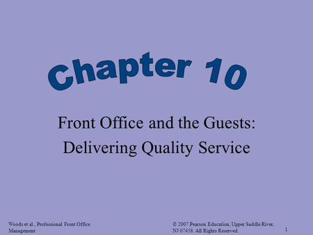 Woods et al., Professional Front Office Management © 2007 Pearson Education, Upper Saddle River, NJ 07458. All Rights Reserved. 1 Front Office and the.
