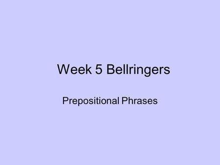 Week 5 Bellringers Prepositional Phrases. Bell ringer October 21, 2013 Identify the prepositional phrase in the following sentence. The history of Europe.