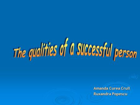 Amanda Curea Crull Ruxandra Popescu. How do you define success? Is it working hard and attaining wealth or is it doing something good for someone else.
