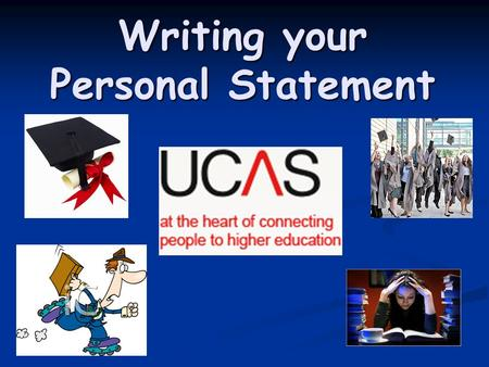 Writing your Personal Statement. Why is it important… 'For highly competitive courses which attract applications from many more candidates than there.