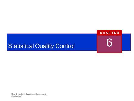 Reid & Sanders, Operations Management © Wiley 2002 Statistical Quality Control 6 C H A P T E R.