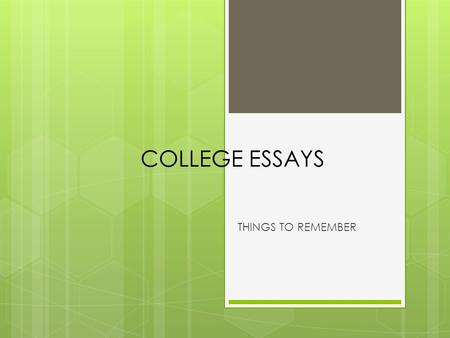COLLEGE ESSAYS THINGS TO REMEMBER. Types of Questions  You  Why us?  Creative.