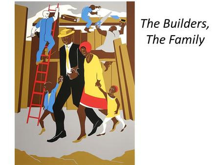 "The Builders, The Family. How to ""Read"" Art 1.Scan for First Impressions 2.Close Reading: Examine a Focal Point 3.Ask Questions: Interpret Details 4.Analyze."