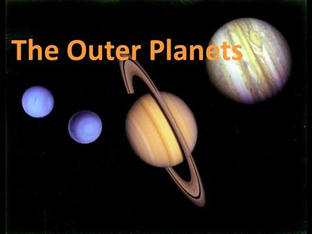 The Outer Planets. JUPITER Jupiter is the 5 th planet in line to the Sun Galileo Galilei was the first astronomer to discover Jupiter with his telescope.