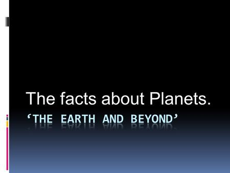 The facts about Planets.. I have listed the planets in order from the closest to furthest from the sun Planet Facts. Read some really neat facts about.