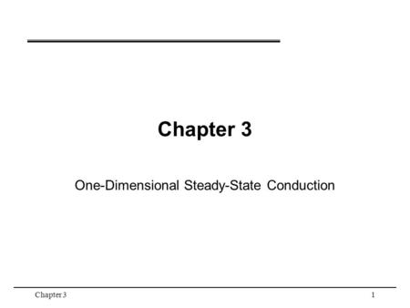 Chapter 31 One-Dimensional Steady-State Conduction.