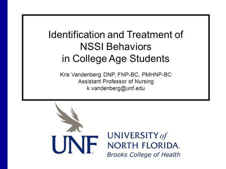Identification and Treatment of NSSI Behaviors in College Age Students Kris Vandenberg DNP, FNP-BC, PMHNP-BC Assistant Professor of Nursing