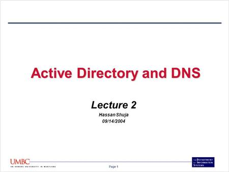 Page 1 Active Directory and DNS Lecture 2 Hassan Shuja 09/14/2004.