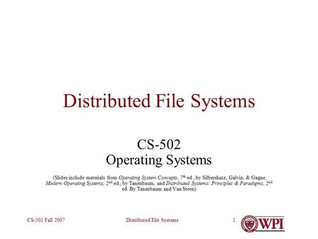 Distributed File SystemsCS-502 Fall 20071 Distributed File Systems CS-502 Operating Systems (Slides include materials from Operating System Concepts, 7.