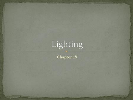 Chapter 18. Natural Light – Artificial Light – Incandescent Light – Fluorescent Light – Direct Lighting–