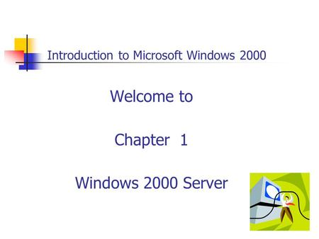 Introduction to Microsoft Windows 2000 Welcome to Chapter 1 Windows 2000 Server.