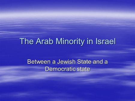 The Arab Minority in Israel Between a Jewish State and a Democratic state.