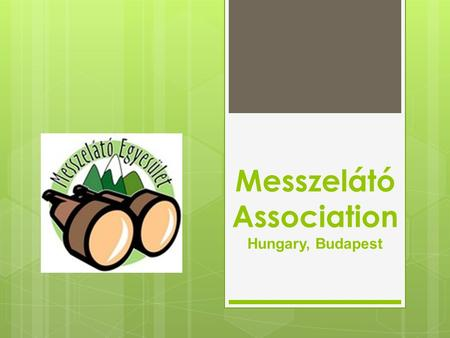 Messzelátó Association Hungary, Budapest.  Their mission is to build a community which is sensitive to environmental and ecological problems.  It's.