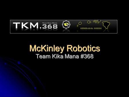 McKinley Robotics Team Kika Mana #368. Events First Hawaii Regional First Hawaii Regional Volunteer Referee Volunteer Referee World Championship Competition.