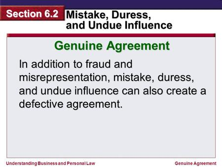 Understanding Business and Personal Law Mistake, Duress, and Undue Influence Section 6.2 Genuine Agreement In addition to fraud and misrepresentation,
