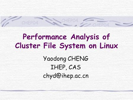 CHEP04 Performance Analysis of Cluster File System on Linux Yaodong CHENG IHEP, CAS