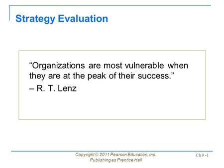 "Copyright © 2011 Pearson Education, Inc. Publishing as Prentice Hall Ch 9 -1 ""Organizations are most vulnerable when they are at the peak of their success."""