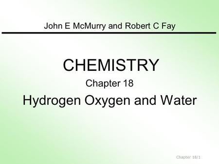 John E McMurry and Robert C Fay CHEMISTRY Chapter 18 Hydrogen Oxygen and Water Chapter 18/1.