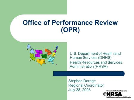 Office of Performance Review (OPR) U.S. Department of Health and Human Services (DHHS) Health Resources and Services Administration (HRSA) Stephen Dorage.