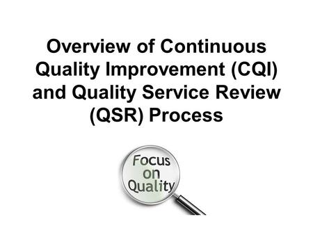 Overview of Continuous Quality Improvement (CQI) and Quality Service Review (QSR) Process.