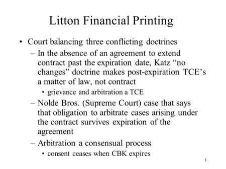 1 Litton Financial Printing Court balancing three conflicting doctrines –In the absence of an agreement to extend contract past the expiration date, Katz.