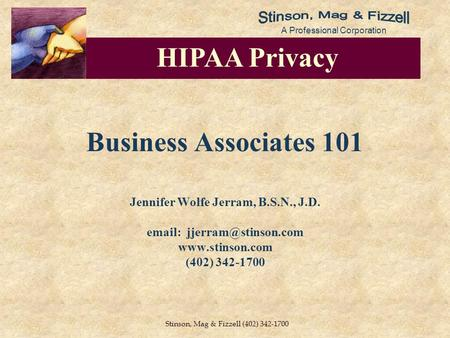 A Professional Corporation Stinson, Mag & Fizzell (402) 342-1700 Business Associates 101 Jennifer Wolfe Jerram, B.S.N., J.D.
