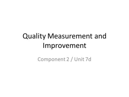 Quality Measurement and Improvement Component 2 / Unit 7d.