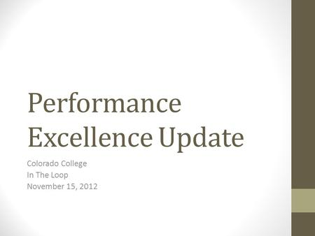 Performance Excellence Update Colorado College In The Loop November 15, 2012.