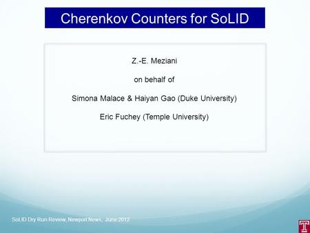Cherenkov Counters for SoLID Z.-E. Meziani on behalf of Simona Malace & Haiyan Gao (Duke University) Eric Fuchey (Temple University) SoLID Dry Run Review,