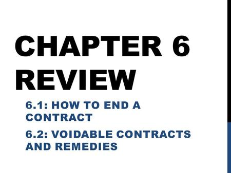 CHAPTER 6 REVIEW 6.1: HOW TO END A CONTRACT 6.2: VOIDABLE CONTRACTS AND REMEDIES.