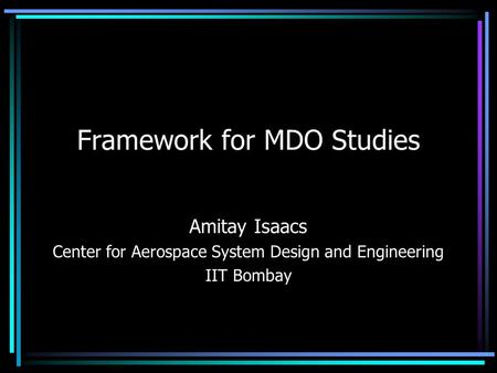 Framework for MDO Studies Amitay Isaacs Center for Aerospace System Design and Engineering IIT Bombay.