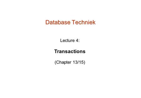 Database Techniek Lecture 4: Transactions (Chapter 13/15)