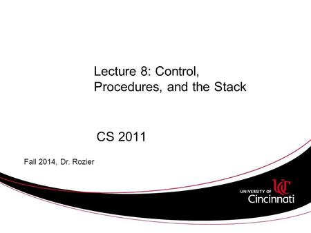Lecture 8: Control, Procedures, and the Stack CS 2011 Fall 2014, Dr. Rozier.