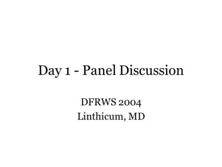 Day 1 - Panel Discussion DFRWS 2004 Linthicum, MD.