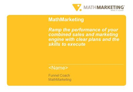 MathMarketing Funnel Coach MathMarketing Ramp the performance of your combined sales and marketing engine with clear plans and the skills to execute.
