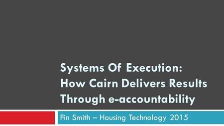 Systems Of Execution: How Cairn Delivers Results Through e-accountability Fin Smith – Housing Technology 2015.