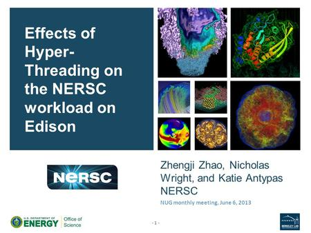Zhengji Zhao, Nicholas Wright, and Katie Antypas NERSC Effects of Hyper- Threading on the NERSC workload on Edison - 1 - NUG monthly meeting, June 6, 2013.